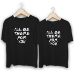I will be there for you Couple T-Shirts