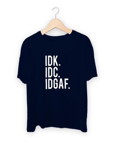 IDK IDC IDGAF T-shirt